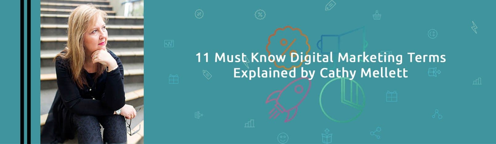 11 Must Know Digital Marketing Terms Explained by Cathy Mellett